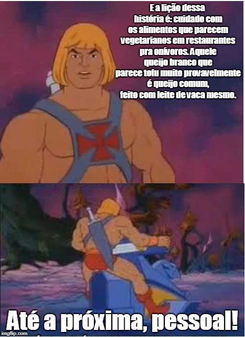 Lição do He-Man sobre alimentos que parecem vegetarianos mas não são