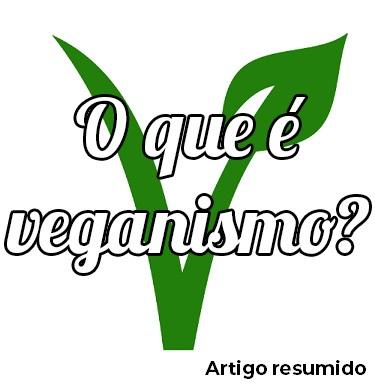 O que é o veganismo? Versão resumida